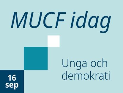 Grafik där det står MUCF idag, 16 september, Unga och demokrati