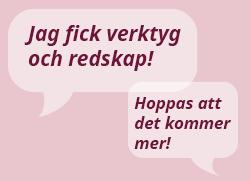 """Bild med citat från utvärderingen av Rätt att veta webbutbildning. """"Jag fick verktyg och redskap"""". """"Hoppas att det kommer mer!""""."""